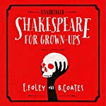 Shakespeare For Grownups  : Everything you Need to Know about the Bard | E Foley,B Coates