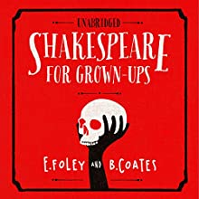 Shakespeare For Grownups  : Everything you Need to Know about the Bard (       UNABRIDGED) by E Foley, B Coates Narrated by Daniel Weyman
