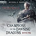 Thornbear: Champions of the Dawning Dragons, Book 1 Audiobook by Michael G. Manning Narrated by Derek Perkins