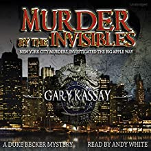 Murder by the Invisibles: Duke Becker, Book 4 (       UNABRIDGED) by Gary Kassay Narrated by Andy White