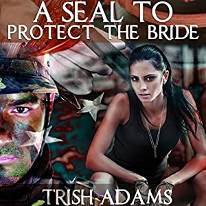 A SEAL to Protect the Bride (Clean Military Romance) Audiobook