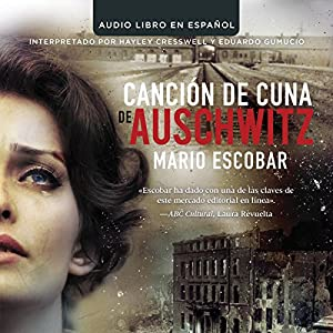 Cancion de Cuna de Auschwitz [Auschwitz Lullaby] Audiobook by Mario Escobar Narrated by Hayley Cresswell, Eduardo Gumucio