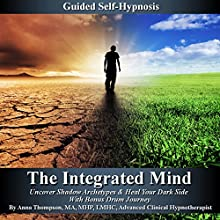 The Integrated Mind: Uncover Shadow Archetypes & Heal Your Dark Side With Bonus Drum Journey (       UNABRIDGED) by Anna Thompson Narrated by Anna Thompson