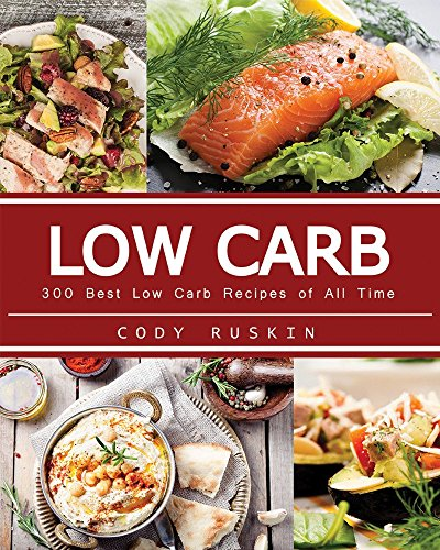 Low Carb: 300 Best Low Carb Recipes of All Time. Bonus 3000 Recipes Books by Cody Ruskin