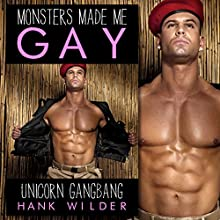 Monsters Made Me Gay: Unicorn Gangbang Audiobook by Hank Wilder Narrated by Hank Wilder