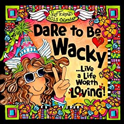 2015 Calendar: Dare to Be Wacky Live a Life Worth Loving