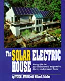 img - for The Solar Electric House: Energy for the Environmentally-Responsive, Energy-Independent Home book / textbook / text book