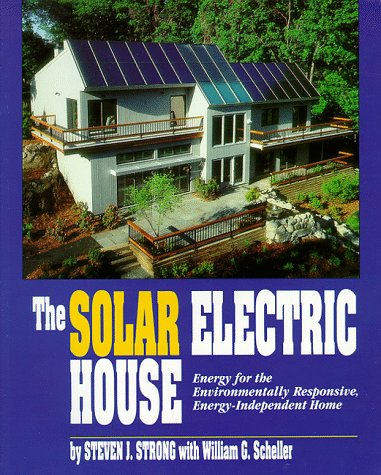 Solar Electric House: Energy for the Envioronmentally-Responsive Energy Independent Home