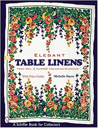 Elegant Table Linens from Weil & Durrs' Including Wilendur (Schiffer Book for Collectors)