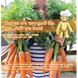 Carrots are very good for you...don't you know! (The Bear Chef's Childrens Stories and Rhymes)by Valerie Grady