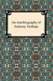 Image of An Autobiography of Anthony Trollope [with Biographical Introduction]
