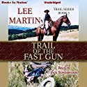 Trail of the Fast Gun: Trail Series, Book 3 (       UNABRIDGED) by Lee Martin Narrated by Jack Sondericker