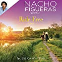 Nacho Figueras Presents: Ride Free Audiobook by Jessica Whitman Narrated by Violet Grey
