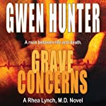 Grave Concerns: Rhea Lynch, M.D., Book 4 | Gwen Hunter