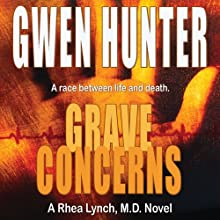 Grave Concerns: Rhea Lynch, M.D., Book 4 (       UNABRIDGED) by Gwen Hunter Narrated by Carol Hendrickson