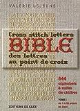 echange, troc Valérie Lejeune - La bible des lettres au point de croix : 844 alphabets et suites de chiffres, tome 1, de 1 à 55 points de haut