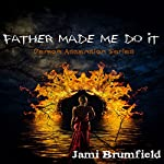 Father Made Me Do It: Demon Ascension Book 1 | Jami Brumfield