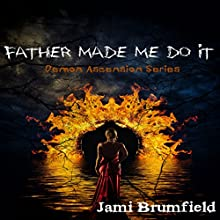 Father Made Me Do It: Demon Ascension Book 1 (       UNABRIDGED) by Jami Brumfield Narrated by Rebecca Roberts