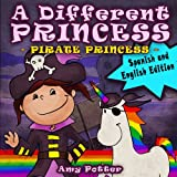 Una Princesa Diferente - Princesa Pirata / A Different Princess - Pirate Princess  (English and Spanish) (English Edition)