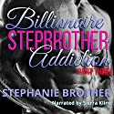 Billionaire Stepbrother - Addiction, Part Three Audiobook by Stephanie Brother Narrated by Sierra Kline
