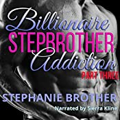 Billionaire Stepbrother - Addiction, Part Three | Stephanie Brother