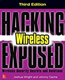 Hacking Exposed Wireless, Third Edition: Wireless Security Secrets and Solutions