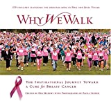 Why We Walk : The Inspirational Journey Toward a Cure for Breast Cancer