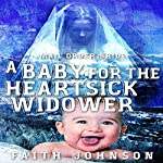 Mail Order Bride: A Baby for the Heartsick Widower: Frontier Babies and Brides Series, Book 3 | Faith Johnson
