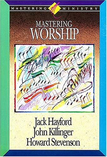 Mastering Worship (Mastering Ministry Series, Vol. 4), JACK HAYFORD, JOHN KILINGER