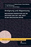 img - for Aneignung Und Abgrenzung: Wechselnde Perspektiven Auf Die Antithese Von Ost Und West in Der Griechischen Antike (Oikumene. Studien Zur Antiken Weltgeschichte) (German Edition) book / textbook / text book