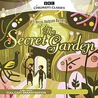 The Secret Garden (Dramatised) Hörspiel von Frances Hodgson Burnett Gesprochen von:  Dramatisation