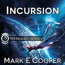 Incursion: Merkiaari Wars, Book 5 Audiobook by Mark E. Cooper Narrated by Mikael Naramore