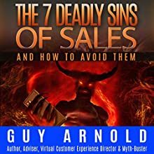 The 7 Deadly Sins of Sales: And How to Avoid Them (       UNABRIDGED) by Guy Arnold Narrated by Guy Arnold