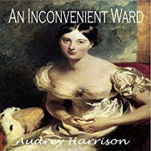 An Inconvenient Ward: Inconvenient Trilogy, Book 1 Audiobook by Audrey Harrison Narrated by Elizabeth Klett
