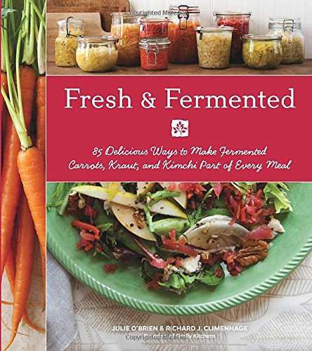 Download Fresh & Fermented: 85 Delicious Ways to Make Fermented Carrots, Kraut, and Kimchi Part of Every Meal