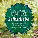 Selbstliebe (       ungekürzt) von Ruediger Dahlke Gesprochen von: Ruediger Dahlke