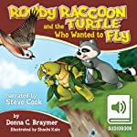 Rowdy Raccoon and the Turtle Who Wanted to Fly | Donna Braymer