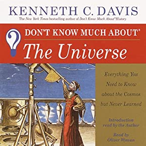 Don't Know Much about the Universe: Everything You Need to Know about the Cosmos but Never Learned | [Kenneth C. Davis]