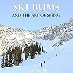 Ski Bums and the Art of Skiing | Tom Simek