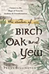 The Wisdom of Birch, Oak, and Yew: Co...