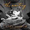 The Waiting: The True Story of a Lost Child, a Lifetime of Longing, and a Miracle for a Mother Who Never Gave Up (       UNABRIDGED) by Cathy LaGrow, Cindy Coloma (contributor) Narrated by Pamela Klein