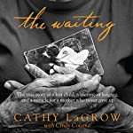 The Waiting: The True Story of a Lost Child, a Lifetime of Longing, and a Miracle for a Mother Who Never Gave Up | Cathy LaGrow,Cindy Coloma (contributor)