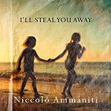 I'll Steal You Away (       UNABRIDGED) by Niccolo Ammaniti, Jonathan Hunt Narrated by JP Linton