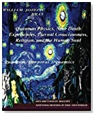 Quantum Physics, Near Death Experiences, Eternal Consciousness, Religion, and the Human Soul