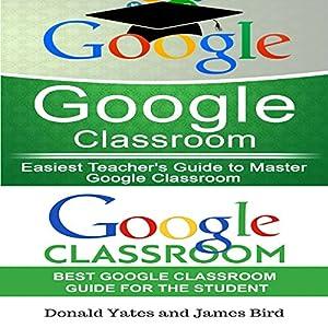 Google Classroom: Easiest Teacher's and Student's Guide to Master Google Classroom Hörbuch von Donald Yates, James Bird Gesprochen von: Jeffrey Maas