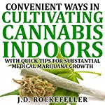 Convenient Ways in Cultivating Cannabis Indoors with Quick Tips for Substantial Medical Marijuana Growth | J.D. Rockefeller