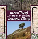 Blackthorn Lore and the Art of Making Walking Sticks by Douglas, John Murchie (2011) Hardcover