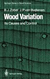 img - for Wood Variation: Its Causes and Control (Springer Series in Wood Science) Softcover reprint of edition by Zobel, Bruce J., Buijtenen, Johannes P. van (2011) Paperback book / textbook / text book