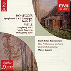 Honegger: Symphonies 2 & 3; Pacific 231 (Oslo Philharmonic/ Jansons) / Weill, Concerto for Violin & Wind Orch. {w.Frank Peter Zimmermann}; 'Mahagonny' Suite; Symphony #2. (Berlin Philharmonic)