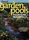 Garden Pools: Fountains & Waterfalls (Sunset Books) - 0376012277